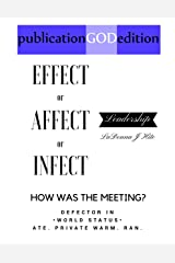publicationGODedition: EFFECT or AFFECT or INFECT LEADERSHIP:: HOW WAS THE MEETING? Kindle Edition