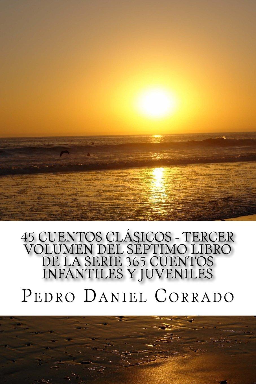 45 Cuentos Clásicos Tercer Volumen del Séptimo Libro de la Serie 365 Cuentos Infantiles y Juveniles: 365 Cuentos Infantiles y Juveniles (Clasicos) (Spanish ...