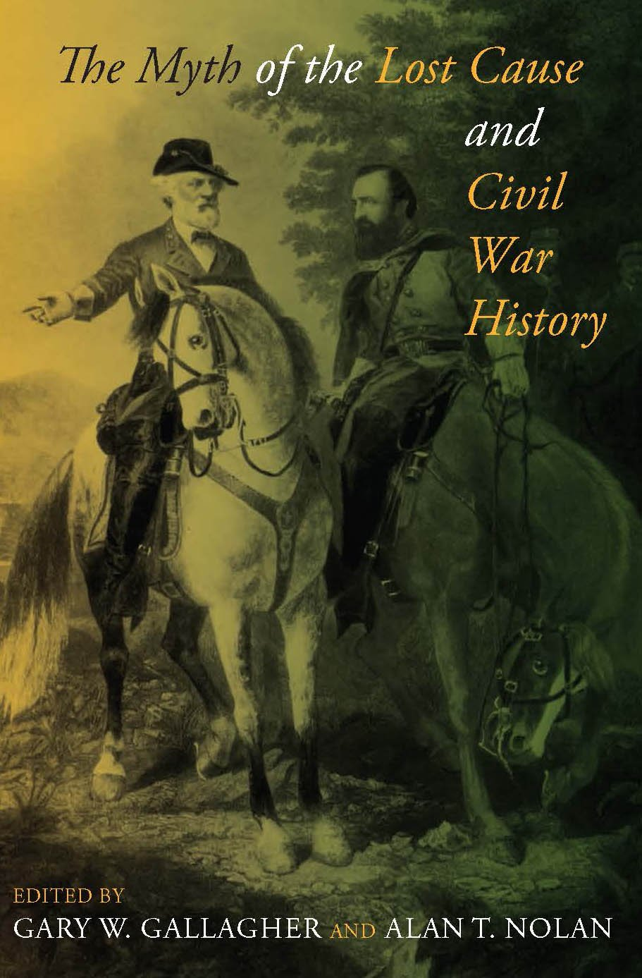 The Myth Of The Lost Cause And Civil War History Gary W Gallagher