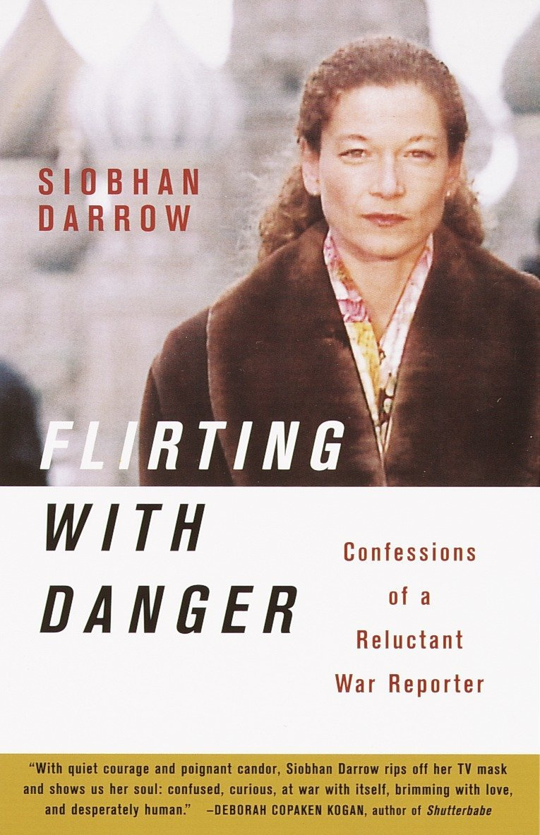 Flirting with Danger: Confessions of a Reluctant War Reporter by Anchor