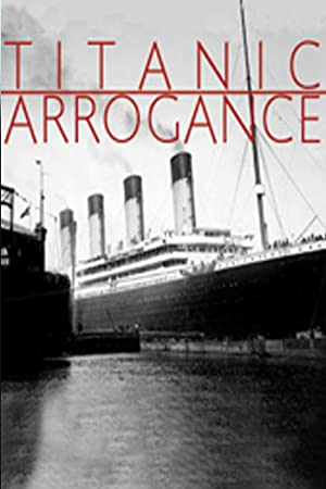 amazoncom watch titanic arrogance prime video