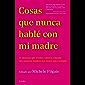 Cosas que nunca hablé con mi madre (Spanish Edition)