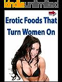 Erotic Foods That Turn Women On