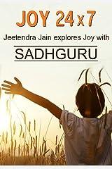 Joy 24 x 7: Jeetendra Jain Explores Joy with Sadhguru Kindle Edition