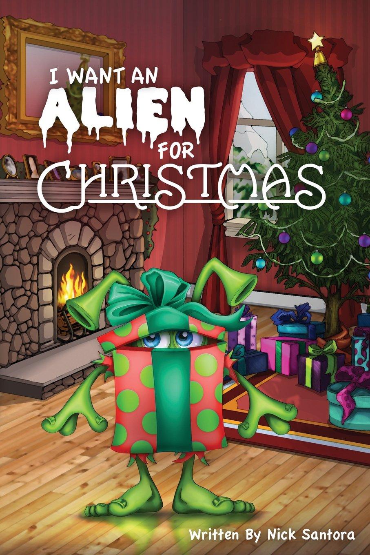 I Want an Alien for Christmas: Nick Santora: 9781941536278: Amazon ...