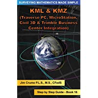 KML & KMZ Integration: Step by Step Guide (Surveying Mathematics Made Simple) (Volume 16)