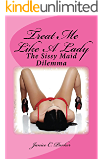 Become a sissy maid kindle edition by janice c parker literature treat me like a lady the sissy maid dilemma fandeluxe Choice Image