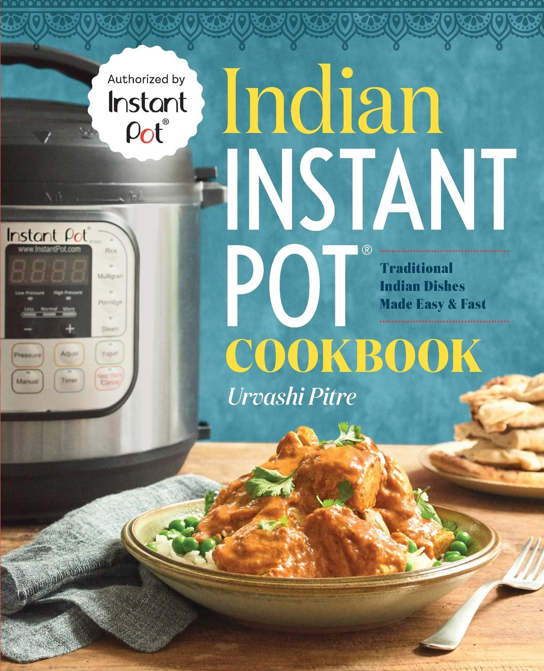 Indian Instant Pot Cookbook: Traditional Indian Dishes Made Easy and ...