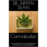 Cannabutter : The Simple Guide On The Health Benefit Of Cannabutter For Complete Beginners