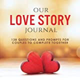Our Love Story Journal: 138 Questions and Prompts for Couples to Complete Together (Activity Books for Couples Series)