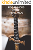 DOS MUNDOS ENTRE HERMANOS (Spanish Edition)