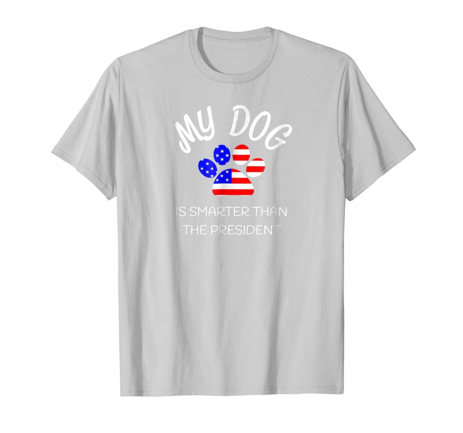 My Dog Is Smarter Than The President Shirt Funny Pet Novelty-AZP