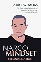 Narco Mindset: Freedom Edition: The True Story of a Drug Lord Who Knew Spectacular Power and Wealth Kindle Edition