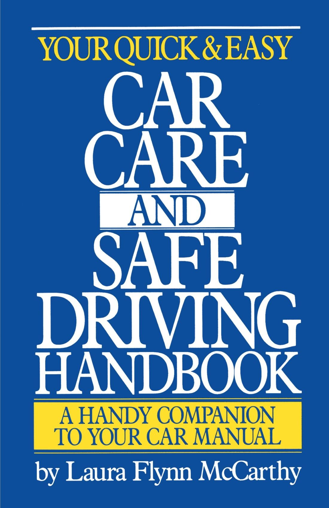 Your Quick and Easy Car Care and Safe Driving Handbook: A Handy Companion to Your Car Manual