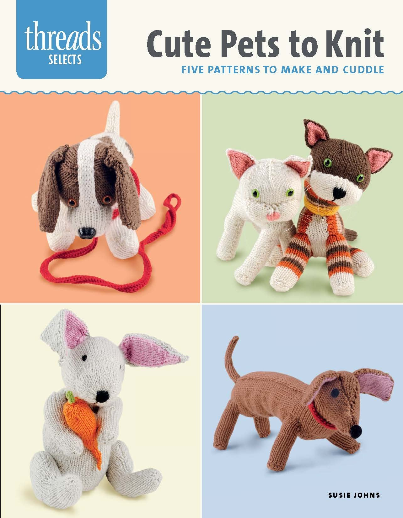 Cute Pets to Knit: Five Patterns to Make and Cuddle (Threads Selects)