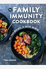 The Family Immunity Cookbook: 101 Easy Recipes to Boost Health Paperback