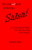 "Salsa!: ...or ""Everything Your Mother Never Told You About Salsa Dancing!"" (The little book of dancing... 1) (English Edition)"