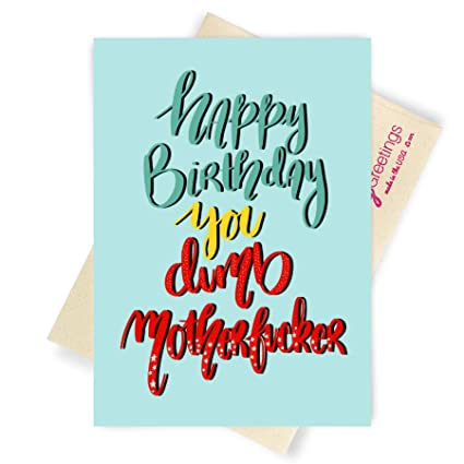 Amazon Sleazy Greetings Happy Birthday You Dumb Motherfker Funny Greeting Card With Matching Envelope For Best Friend Office Products