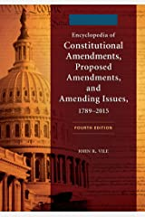 Encyclopedia of Constitutional Amendments, Proposed Amendments, and Amending Issues, 1789–2015, 4th Edition [2 volumes] Kindle Edition