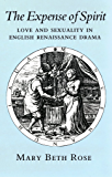 The Expense of Spirit: Love and Sexuality in English Renaissance Drama (English Edition)
