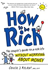 How to be Rich: The Couple's Guide to a Rich Life Without Worrying About Money Kindle Edition
