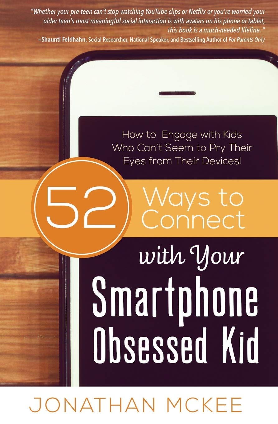 52 Ways to Connect with Your Smartphone Obsessed Kid: How to Engage with Kids Who Cant Seem to Pry Their Eyes from Their Devices!: Amazon.es: Mckee, Jonathan: Libros en idiomas extranjeros
