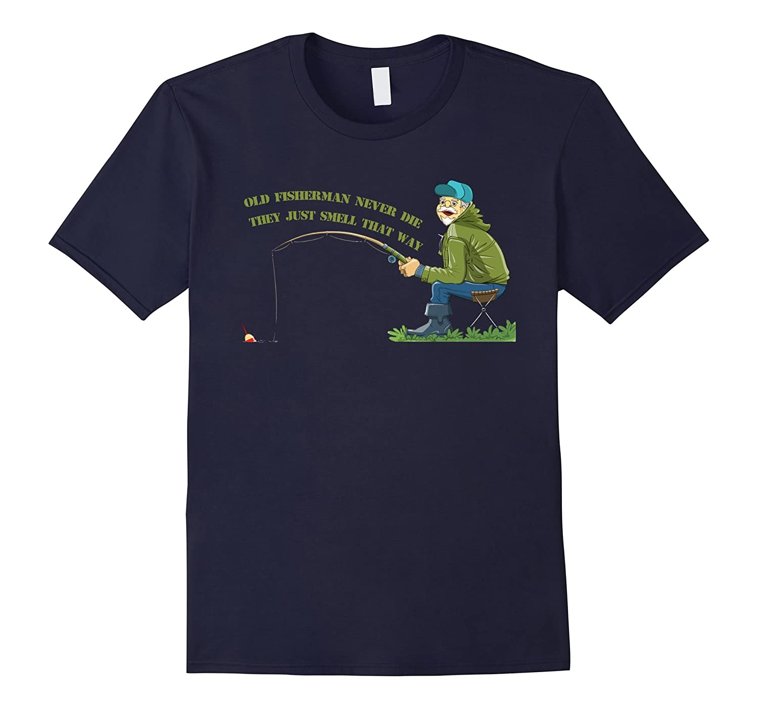 Funny Shirt Old Fisherman Never Die They Just Smell That Way-CL