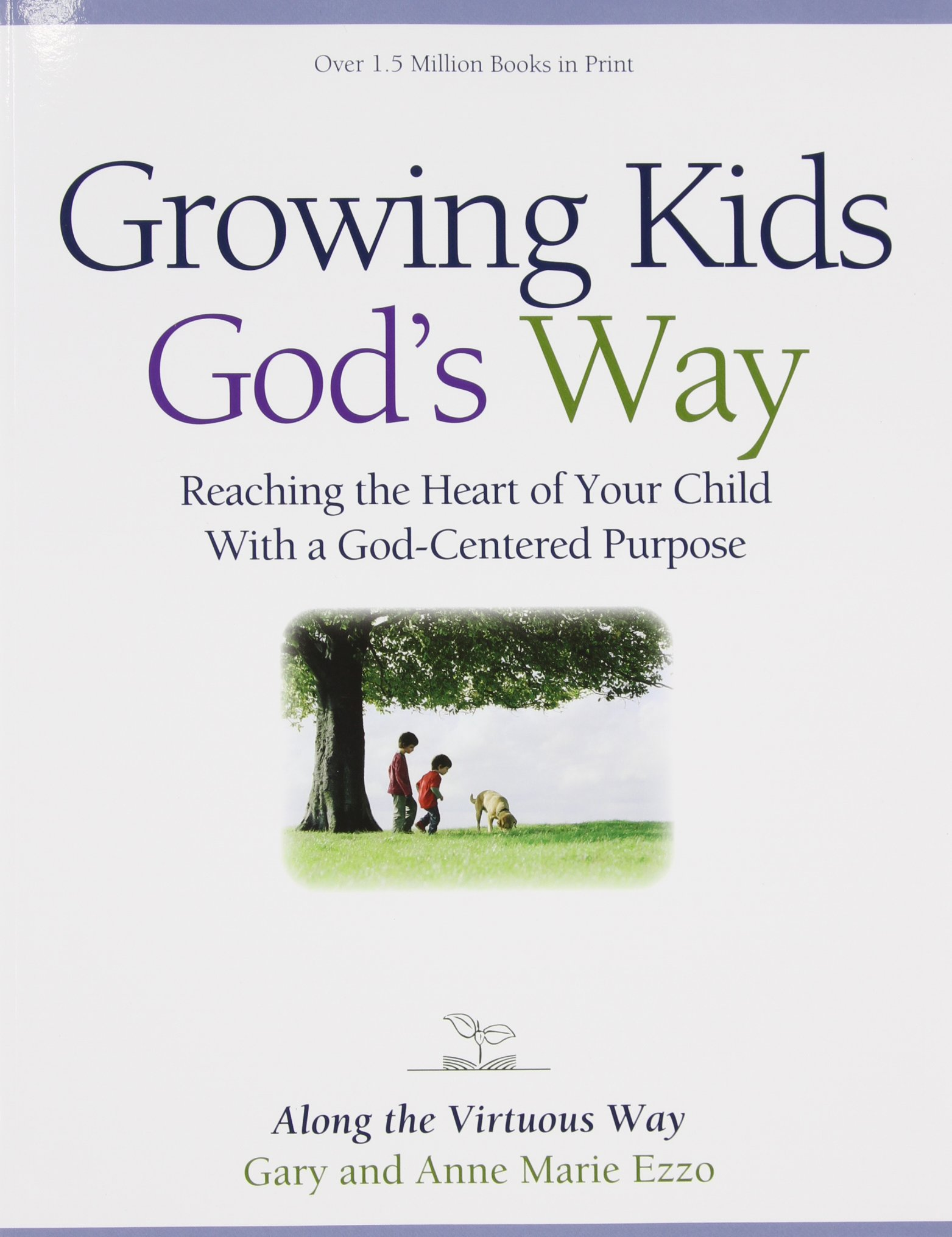 Growing Kids Gods Way Reaching the Heart of Your Child With a