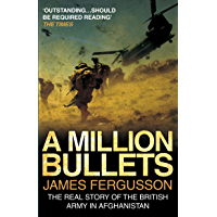 A Million Bullets: The real story of the British Army in Afghanistan (English Edition)