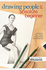Drawing People for the Absolute Beginner: A Clear & Easy Guide to Successful Figure Drawing Kindle Edition