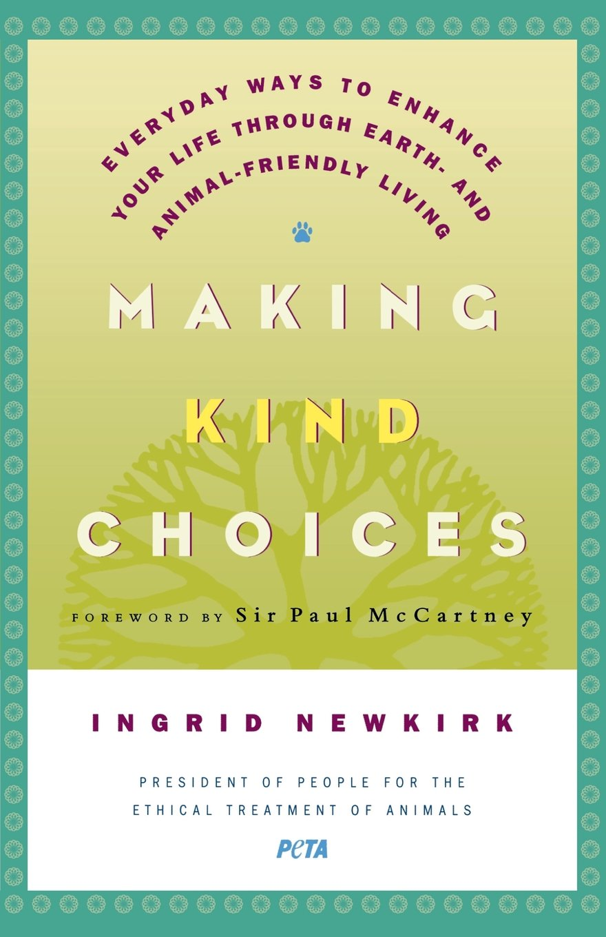 Read Online Making Kind Choices: Everyday Ways to Enhance Your Life Through Earth- and Animal-Friendly Living ebook
