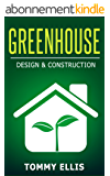 Greenhouse: Design & Construction! How to Design and Construct a Greenhouse on a Budget (DIY) (Greenhouse, Design, Construction, Budget, DIY) (English Edition)