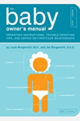 The Baby Owner's Manual: Operating Instructions, Trouble-Shooting Tips, and Advice on First-Year Maintenance (Owner's and Instruction Manual Book 1) Kindle Edition