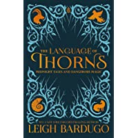 The Language of Thorns: Leigh Bardugo (illustrated ed): Midnight Tales and Dangerous Magic