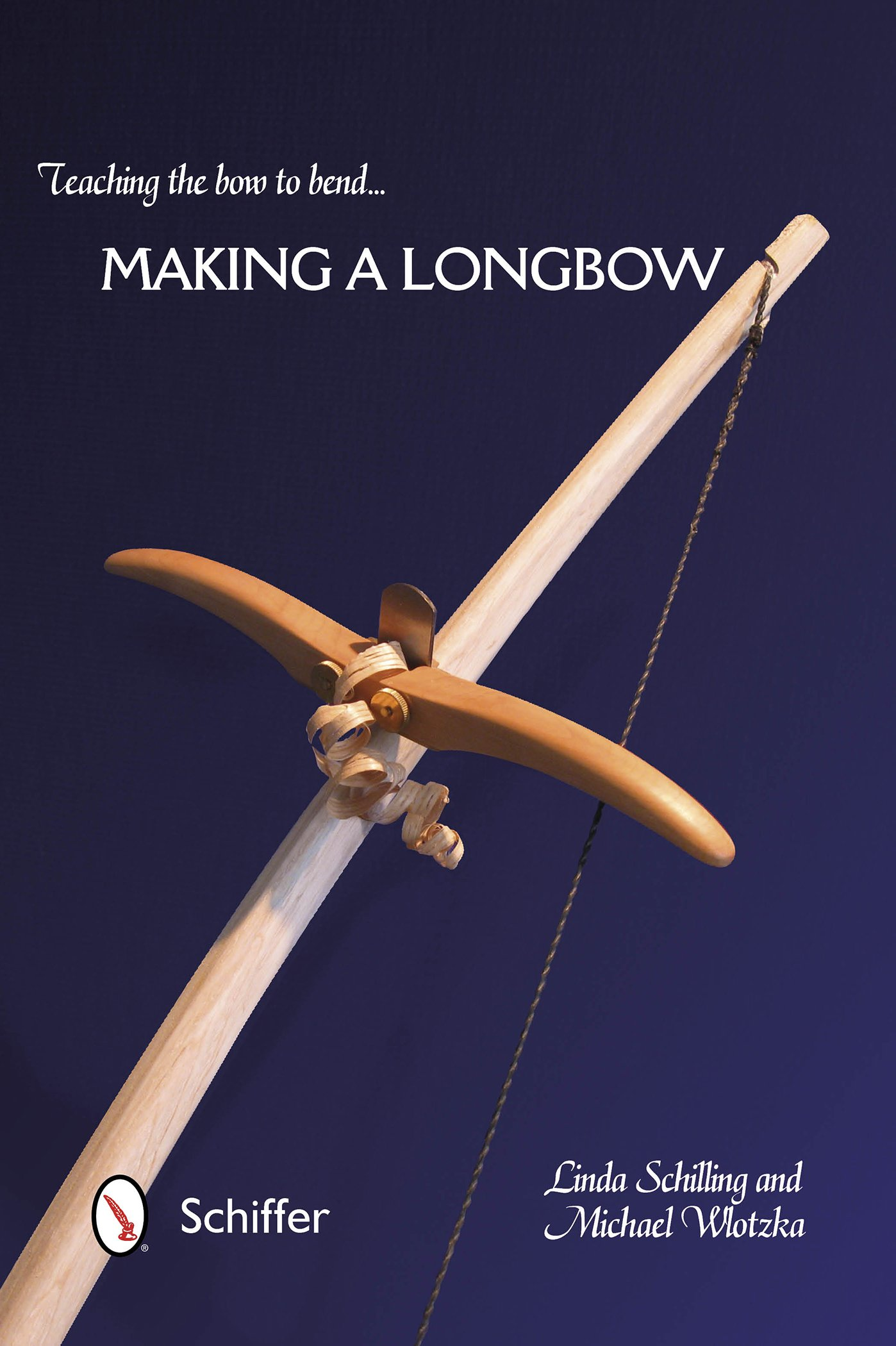 Teaching the Bow to Bend: Making a Longbow: Linda Schilling