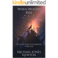 When Wolves Rise: A collection of Horror & Thrillers