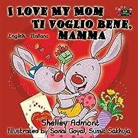 I Love My Mom Ti voglio bene, mamma: English Italian Bilingual Edition
