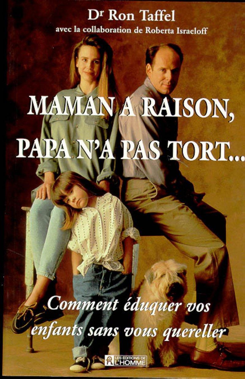 MAMAN A RAISON, PAPA NA PAS TORT... Comment éduquer vos ...