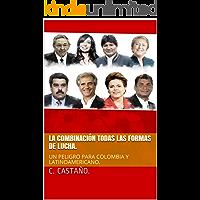 LA COMBINACIÓN DE TODAS LAS FORMAS DE LUCHA.: UN PELIGRO PARA COLOMBIA Y LATINOAMERICA.