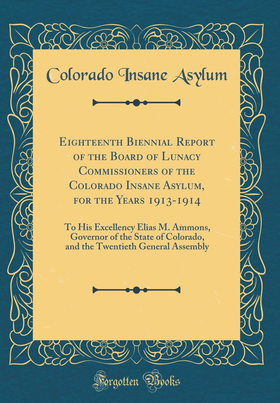 Eighteenth Biennial Report of the Board of Lunacy Commissioners of the Colorado Insane Asylum, for the Years 1913-1914: To His Excellency Elias M. ... Twentieth General Assembly (Classic Reprint) PDF