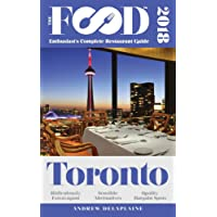 Toronto - 2018 - The Food Enthusiast's Complete Restaurant Guide