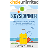 Skyscanner: The Unofficial guide to using skyscanner.com to find Ridiculously cheap flights!