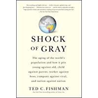 Shock of Gray: The Aging of the World's Population and How it Pits Young Against Old, Child Against Parent, Worker Against Boss, Company Against Rival, and Nation Against Nation (English Edition)