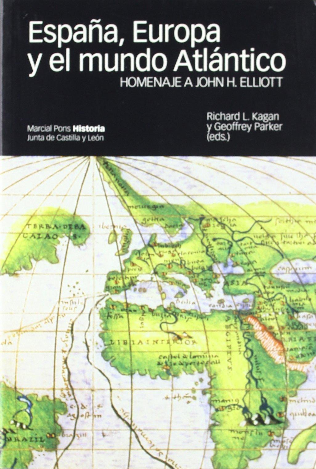 ESPAÑA, EUROPA Y EL MUNDO ATLÁNTICO.: Homenaje a John H. Elliott Coediciones: Amazon.es: Kagan, Richard L., Parker, Geoffrey: Libros