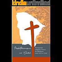 PRESBITERIANISMO NO CEARÁ: PERSEGUIÇÃO RELIGIOSA E BUSCA DE TOLERÂNCIA ENTRE 1875 E 1930