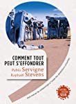 COMMENT TOUT PEUT S'EFFONDRER : PETIT MANUEL DE   COLLAPSOLOGIE À L'USAGE DES GÉNÉRATIONS PRÉSENTES