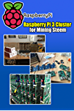 Raspberry Pi 3 Cluster for Mining Steem - Building a Mining Rig with 40 Raspberry Pi 3: How To Build A Raspberry Pi-Based Bitcoin Mining Rig (English Edition)