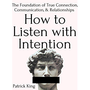 How to Listen with Intention: The Foundation of True Connection, Communication, and Relationships (How to be More…