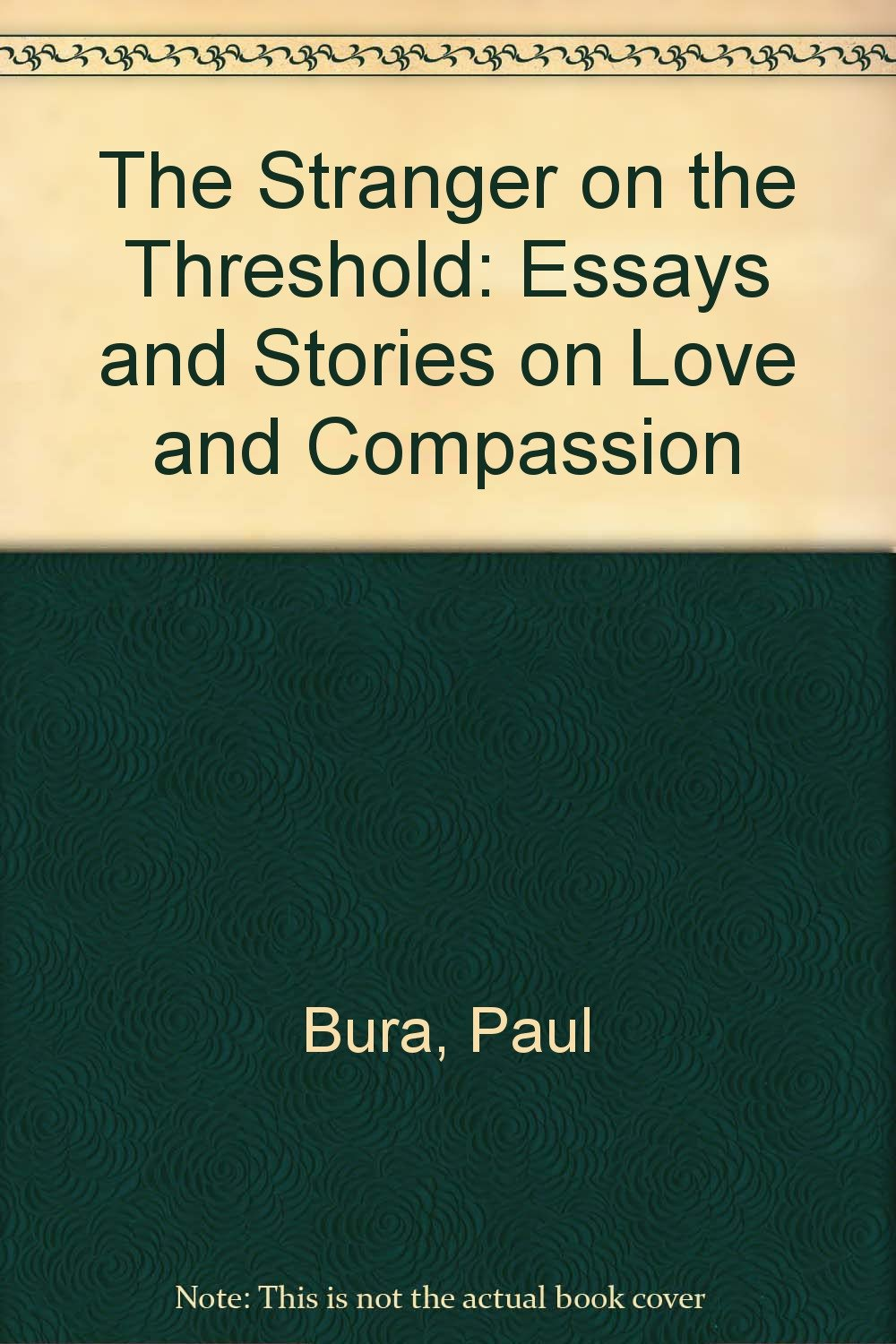 Argument Essay Sample Papers The Stranger On The Threshold Essays And Stories On Love And Compassion  Paul Bura  Amazoncom Books Romeo And Juliet Essay Thesis also How To Write A College Essay Paper The Stranger On The Threshold Essays And Stories On Love And  Term Papers And Essays