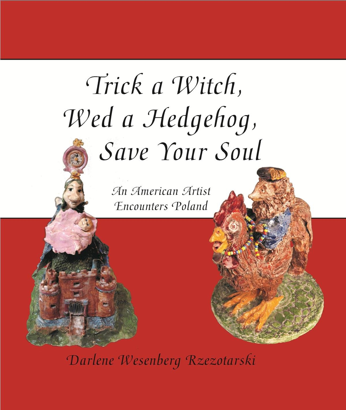 Download Trick a Witch, Wed a Hedgehog, Save Your Soul: An American Artist Encounters Poland pdf epub